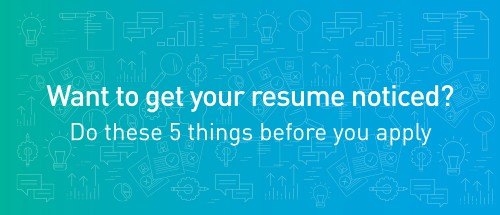 want to get your resume noticed do these 5 things before you apply