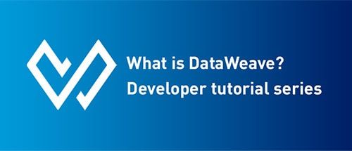 Announcing a new DataWeave tutorial series